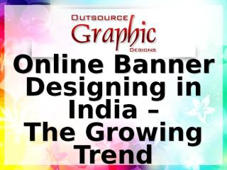Online Banner Designing in India The Growing Trend.pptx
