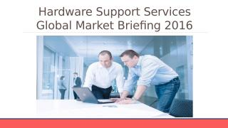 Hardware Support Services Global Market Briefing 2016 - Scope.pptx